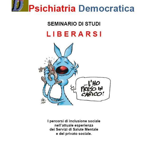 Psichiatria Democratica SEMINARIO DI STUDI L I B E R A R S I